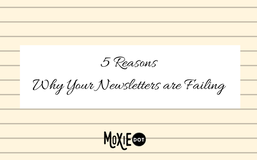 5 Reasons Why Your Newsletters are Failing