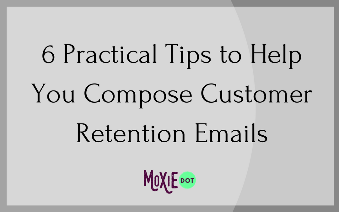 6 Practical Tips to Help You Compose Customer Retention Emails