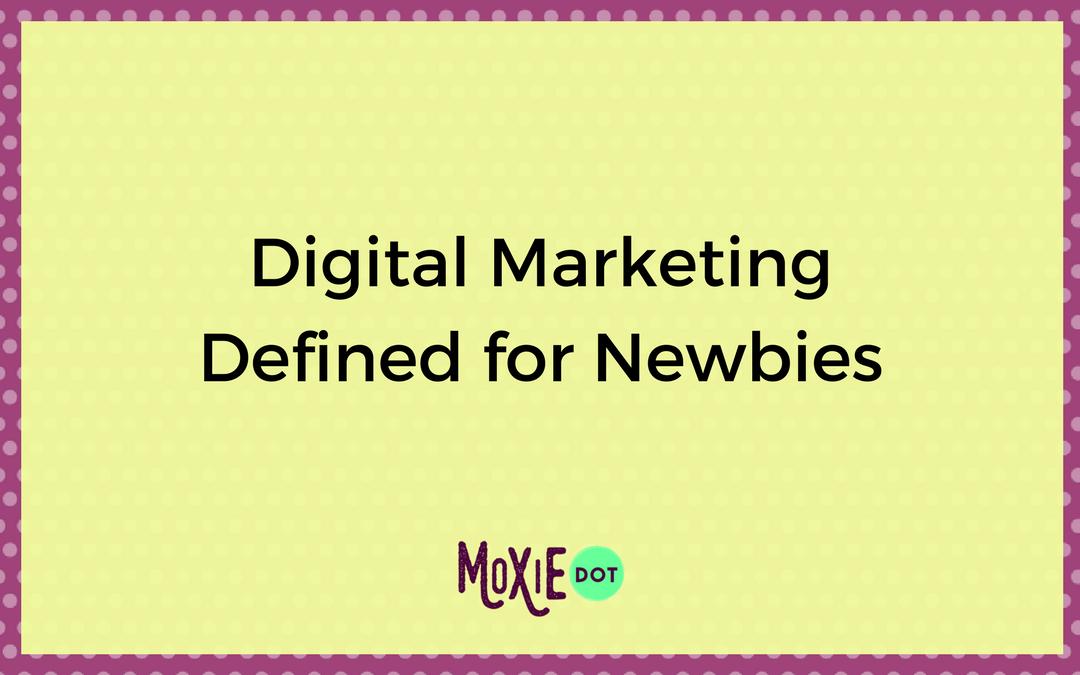 Digital Marketing Defined for Newbies