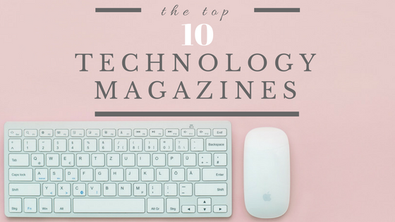 The Top Ten Technology Magazines