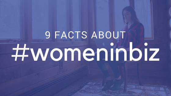 9 Facts About #WomenInBiz