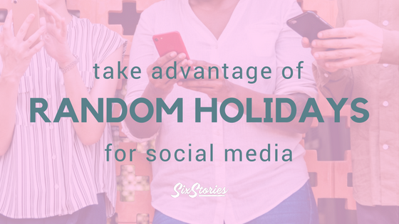 Take Advantage of Random Holidays for Social Media