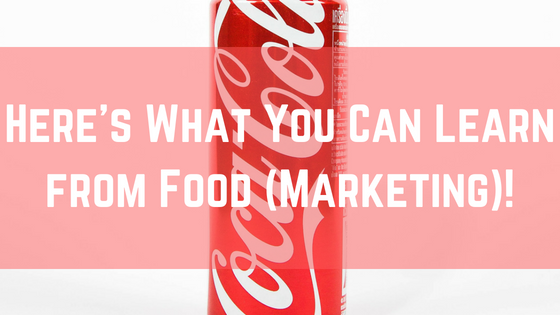 Here's What You Can Learn from Food (Marketing)!