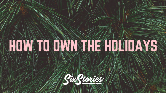 How To Own The Holidays